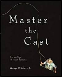 master the cast - fly casting - george roberts